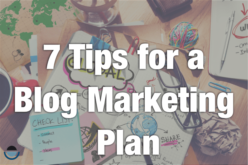 7 tips for a blog marketing plan