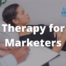 Therapy for Marketers