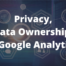 Privacy, Data Ownership & Google